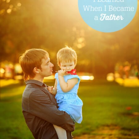 10 Things I Learned When I Became a Father