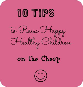 10 Tips to Raise Happy Healthy Children on the Cheap