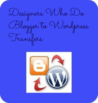 Designers Who Do Blogger to WordPress Transfers