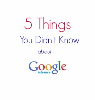 Five Things You Didn't Know About Google AdSense