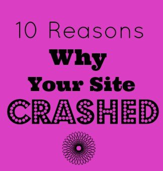 10 Reasons Why Your Site Crashed