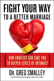 Fight Your Way to a Better Marriage by Dr. Greg Smalley