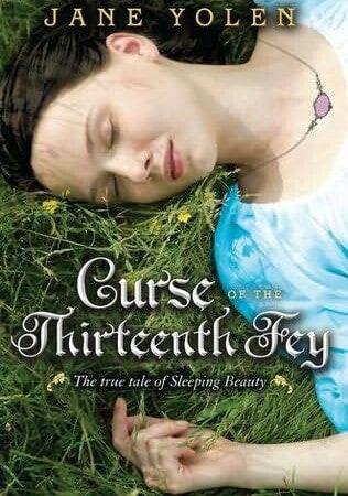 Curse of the Thirteenth Fey: The True Tale of Sleeping Beauty by author, Jane Yolen