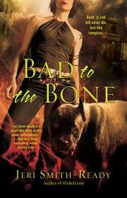 Bad to the Bone by Jeri Smith-Ready
