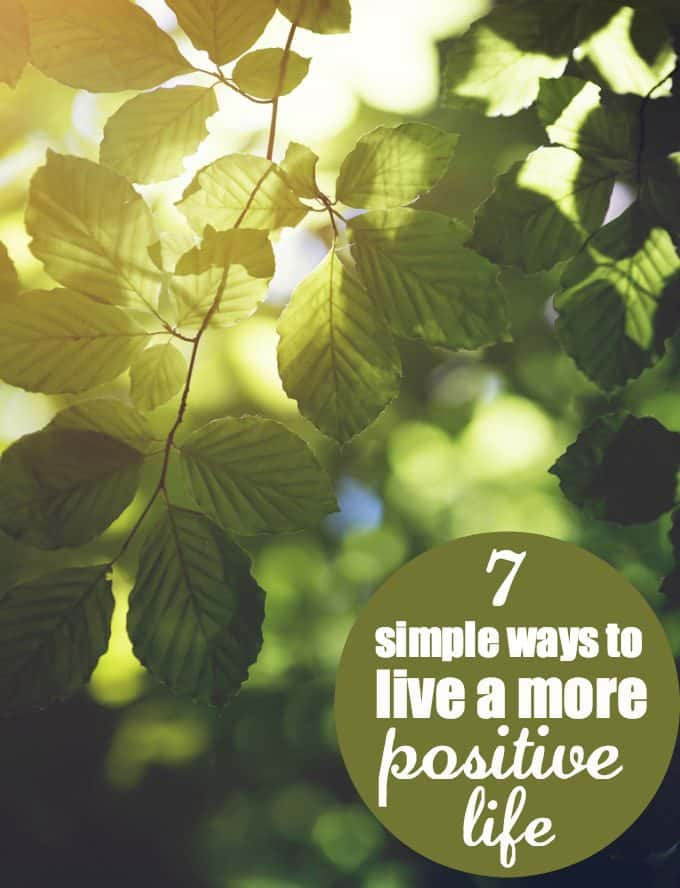 7 Simple Ways to Live a More Positive Life - A few changes can make a big impact.