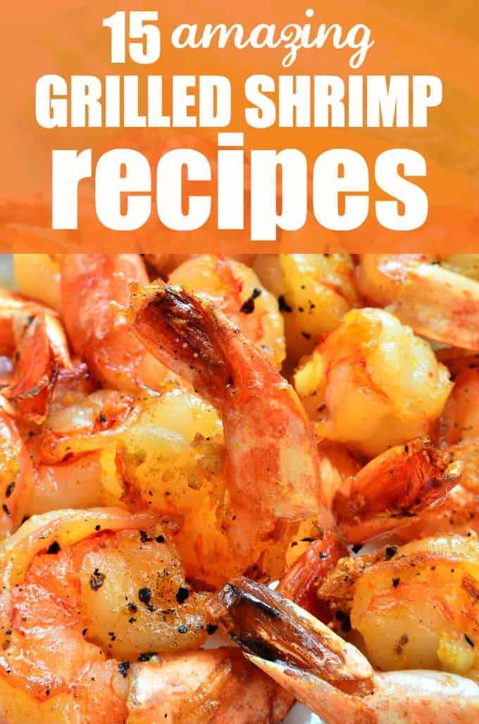 15 Amazing Grilled Shrimp Recipes - These yummy recipes will make you want to fire up the grill!