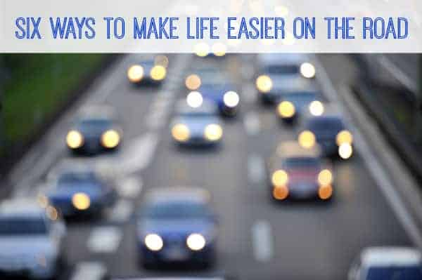 Six Ways to Make Life Easier on the Road