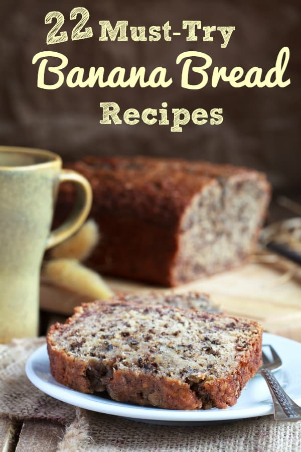 22 Must-Try Banana Bread Recipes - You'll never run out of ways to use up those bananas with this list!