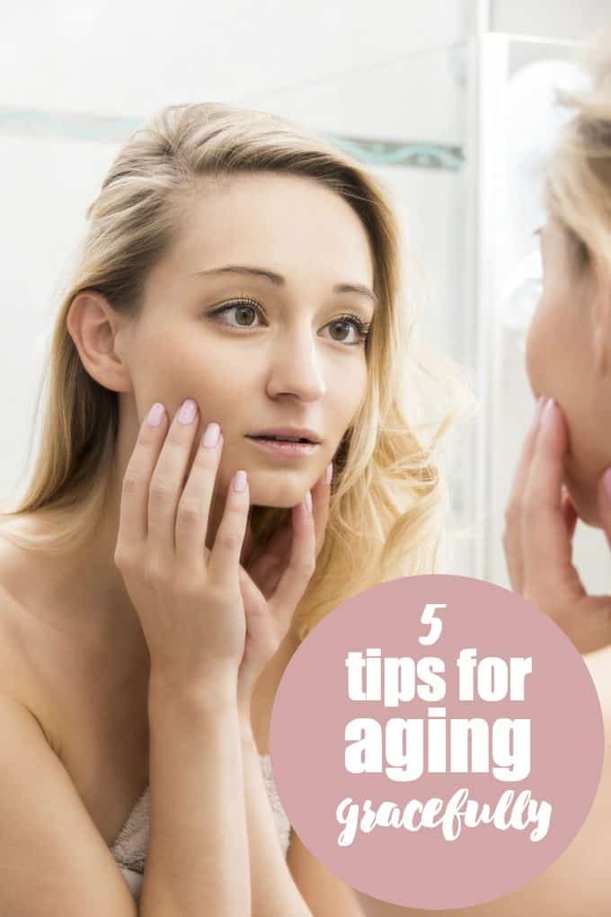 5 Tips for Aging Gracefully - Aging is inevitable. Learn to embrace it!