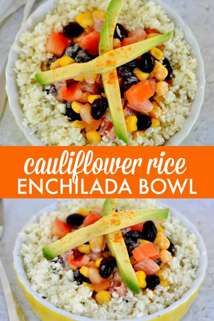 Cauliflower Rice Enchilada Bowl - a healthy low carb meal you can enjoy guilt-free!