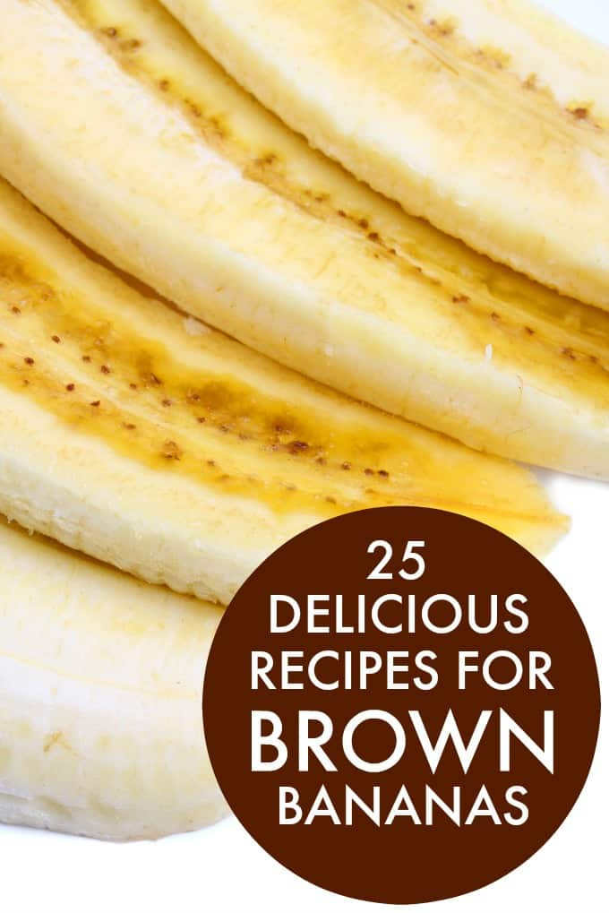 25 Delicious Recipes for Brown Bananas - Who knew bananas could be so versatile? The browner the banana, the sweeter they get!