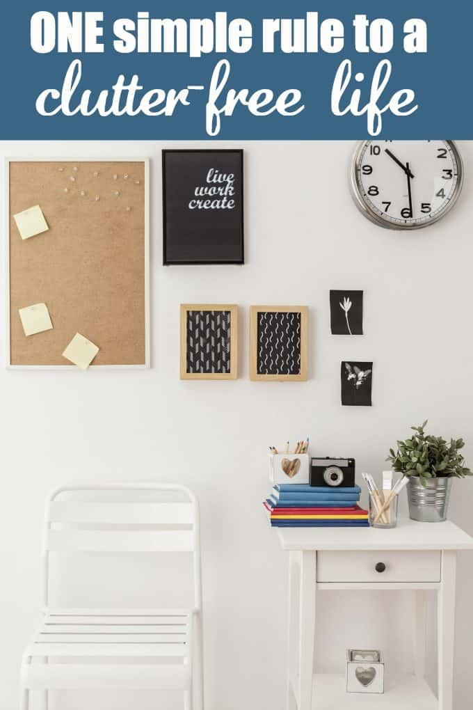 One Simple Rule to a Clutter-Free Life - It's easy to follow and makes a world of difference!