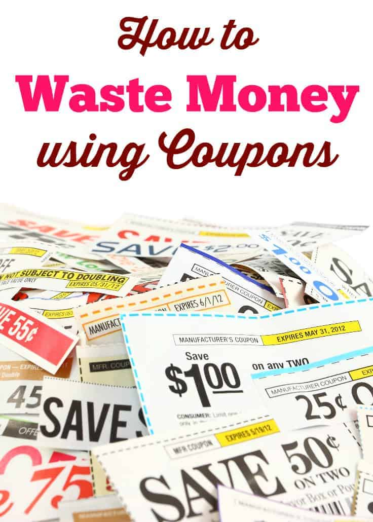 How to Waste Money Using Coupons