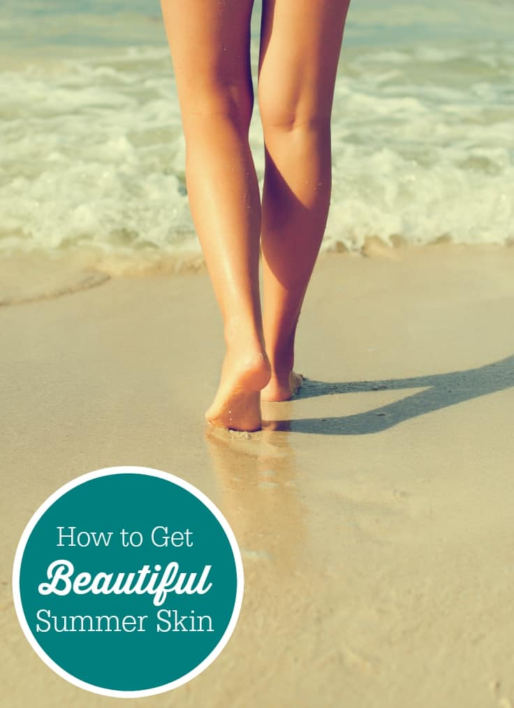How to Get Beautiful Summer Skin - 4 easy tips to prepping your skin for the sunshine!