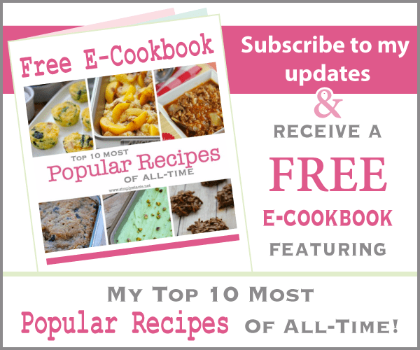 Get a FREE e-cookbook featuring My Top 10 Most Popular Recipes of All-Time