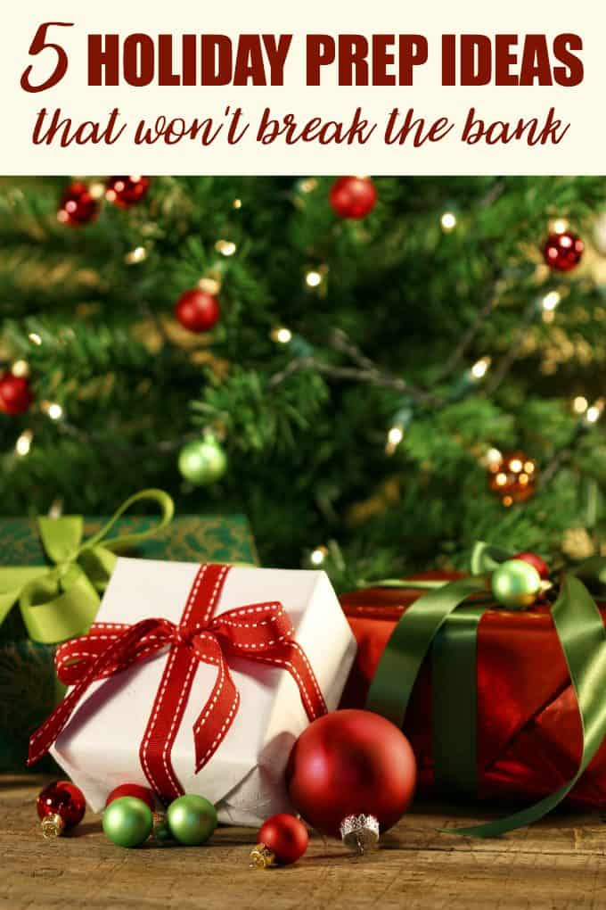 5 Holiday Prep Ideas That Won't Break the Bank - Lessen the stress on your wallet and yourself!