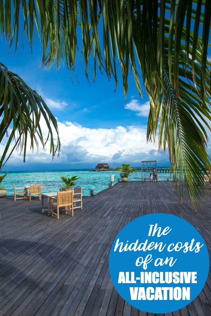 The Hidden Costs of an All-Inclusive Vacation - Be aware of all the extra costs outside of the package you are buying.