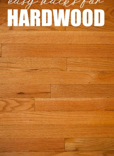 Easy Hacks for Hardwood