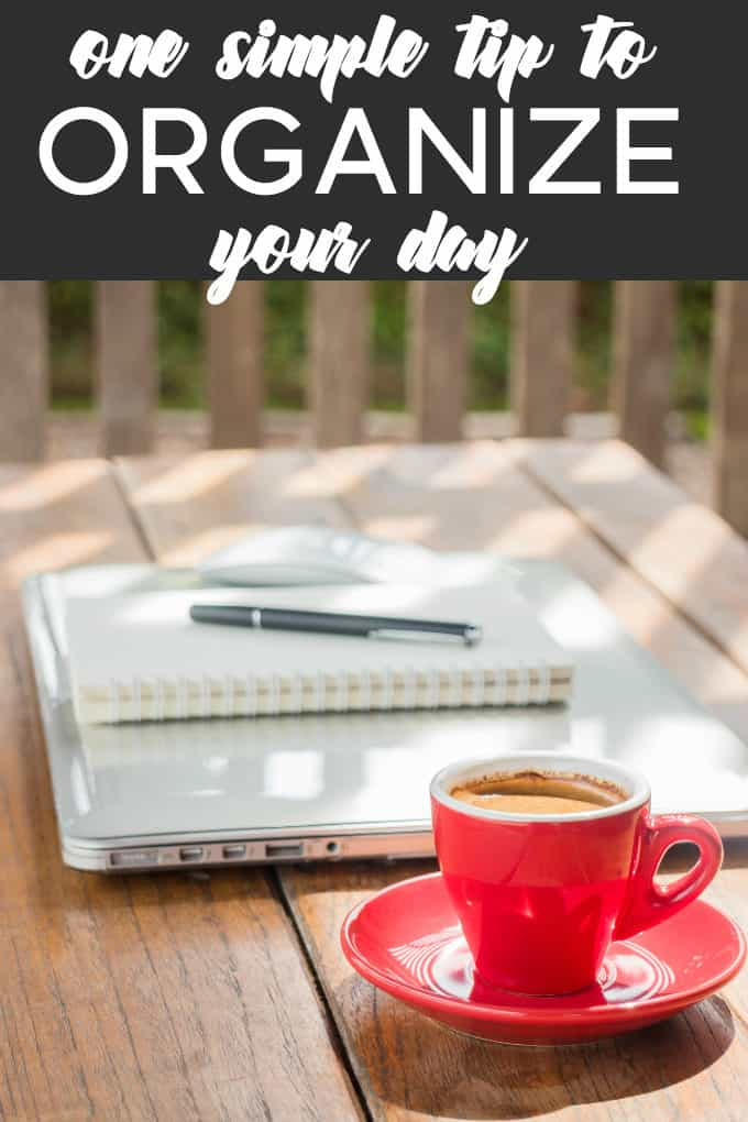 One Simple Tip to Organize Your Day - Doing this one thing changed my life!