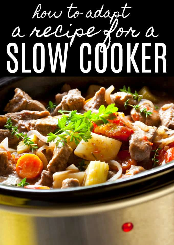 How to Adapt a Recipe for a Slow Cooker - Simple tips to make your favorite recipes slow cooker friendly!