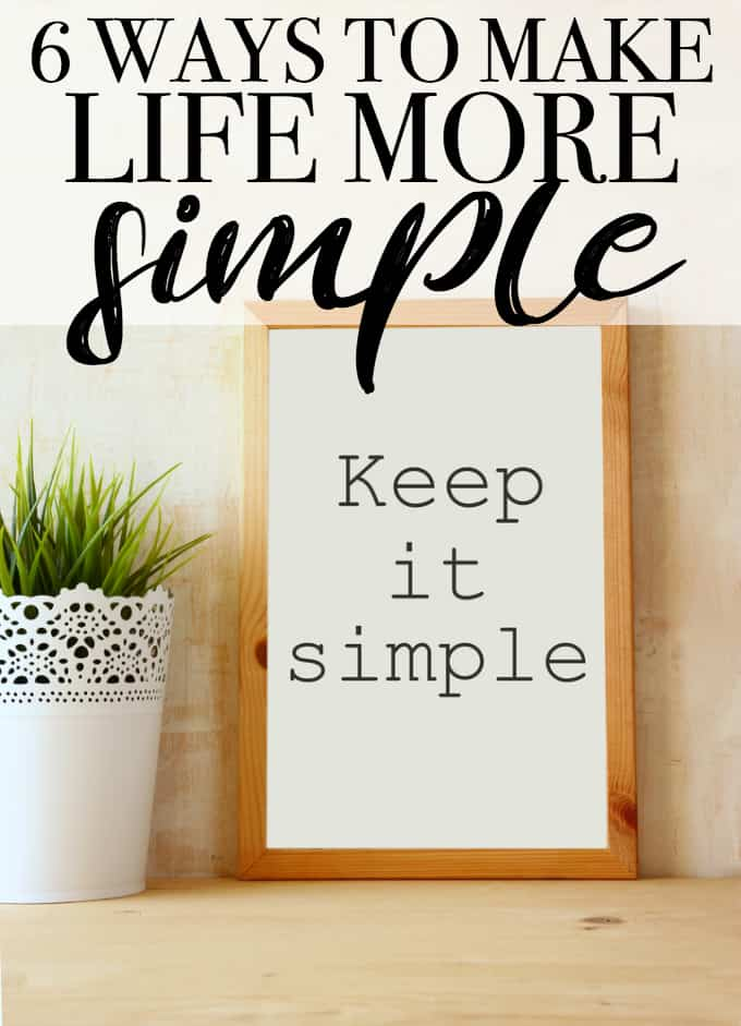 6 Ways to Make Life More Simple - Try these easy tips to streamline and simplify your daily life.