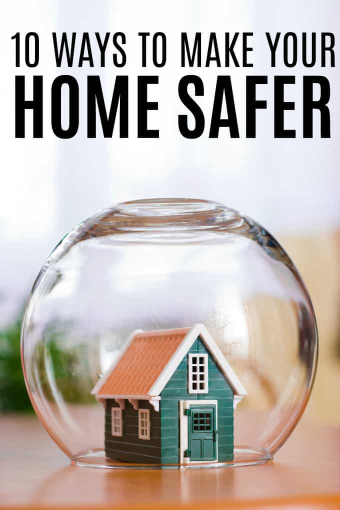 10 Ways to Make Your Home Safer - Protect your loved ones and ensure that you are doing everything possible to have a safe home.