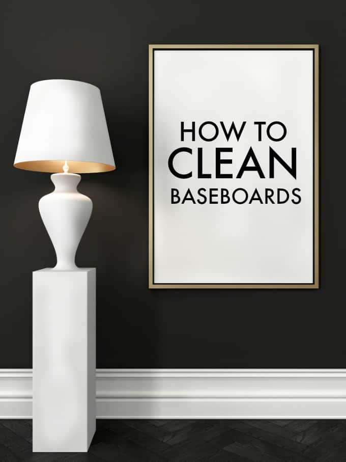 How to Clean Baseboards - 10 easy ways to get your baseboards looking like new!